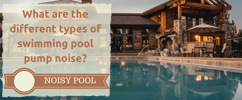 What are the different types of swimming pool pump noise?