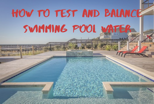 How To Test And Balance Your Swimming Pool Water?